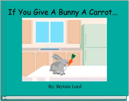 If You Give A Bunny A Carrot...