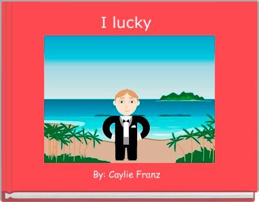 I lucky