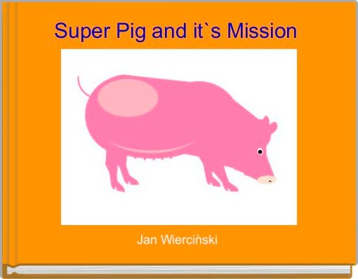 Super Pig and it`s Mission
