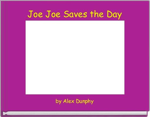 Joe Joe Saves the Day