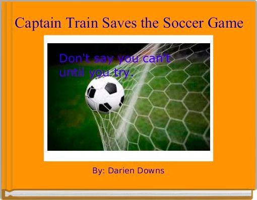 Captain Train Saves the Soccer Game