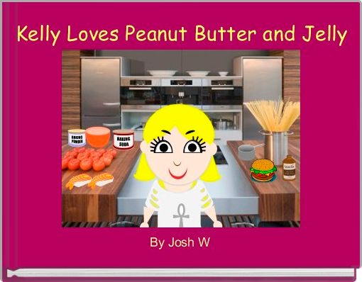 Kelly Loves Peanut Butter and Jelly