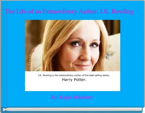 The Life of an Extraordinary Author: J.K. Rowling