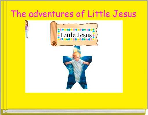 The adventures of Little Jesus