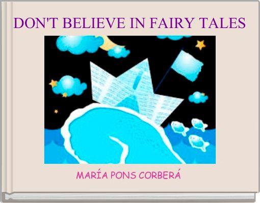 DON'T BELIEVE IN FAIRY TALES