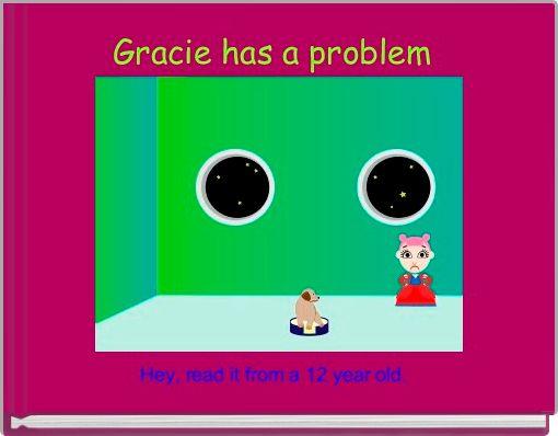 Gracie has a problem