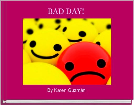 BAD DAY!