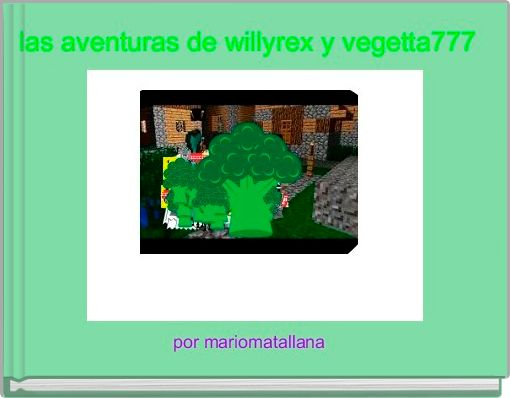 las aventuras de willyrex y vegetta777