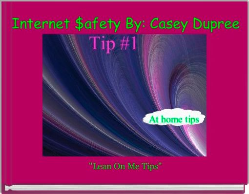 Internet $afety By: Casey Dupree