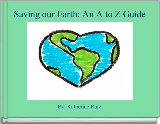 Saving our Earth: An A to Z Guide