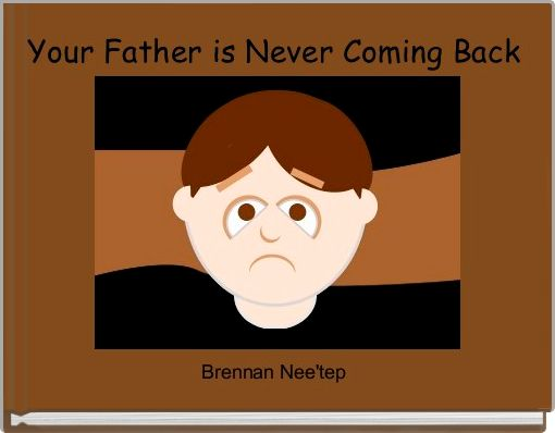 Your Father is Never Coming Back