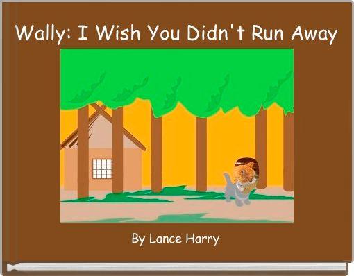 Wally: I Wish You Didn't Run Away