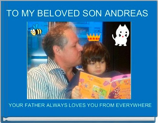 TO MY BELOVED SON ANDREAS