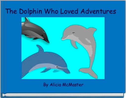 The Dolphin Who Loved Adventures