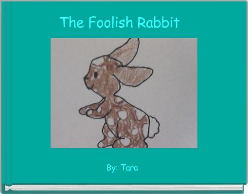 The Foolish Rabbit