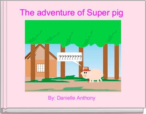 The adventure of Super pig