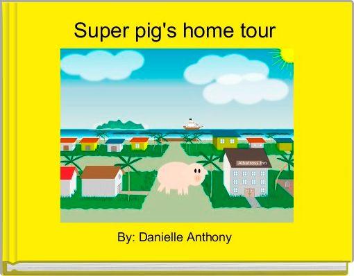 Super pig's home tour