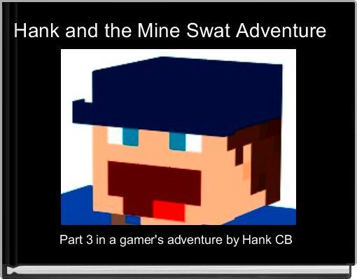 Hank and the Mine Swat Adventure