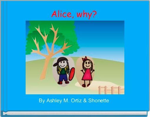 Alice, why?