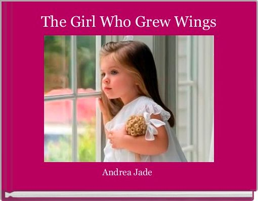 The Girl Who Grew Wings