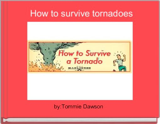 How to survive tornadoes