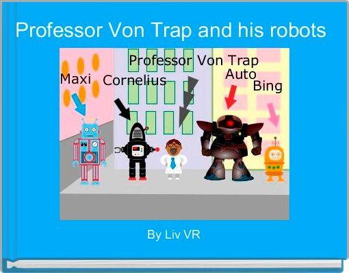 Professor Von Trap and his robots