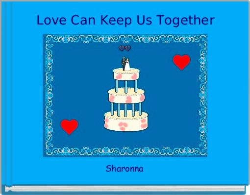 Love Can Keep Us Together