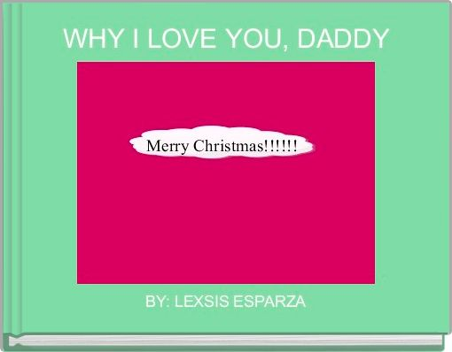 WHY I LOVE YOU, DADDY
