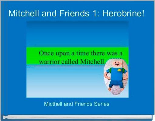 Mitchell and Friends 1: Herobrine!