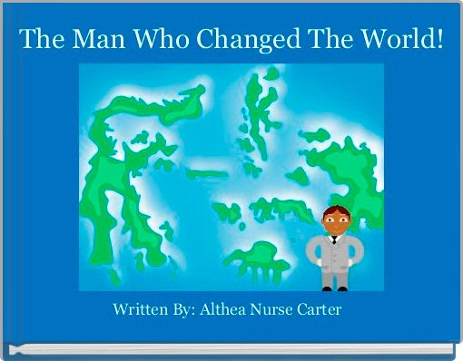 The Man Who Changed The World!