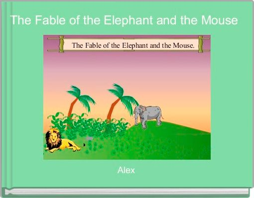 The Fable of the Elephant and the mouse.