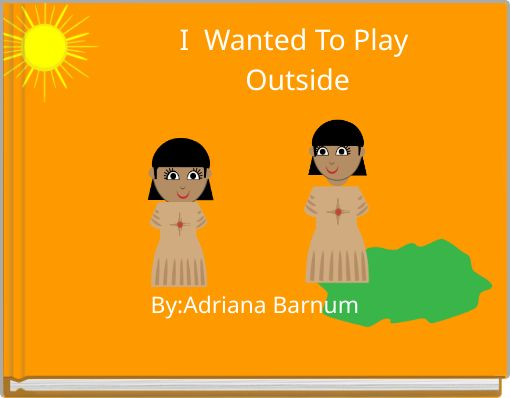 I Wanted To Play Outside