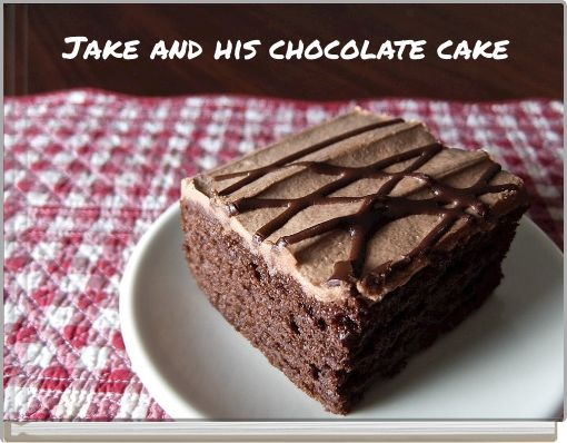 Jake and his chocolate cake
