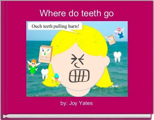 Where do teeth go
