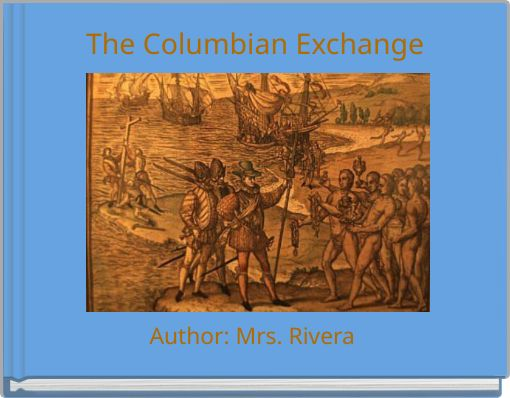 the invasion of the new world and its consequences to the native indians 1)the creation of colonies in the americas that led to the exchange of new types of food, plants, and animals 2)the exchange of plants, animals, and ideas between the new world (americas) and the old world (europe.