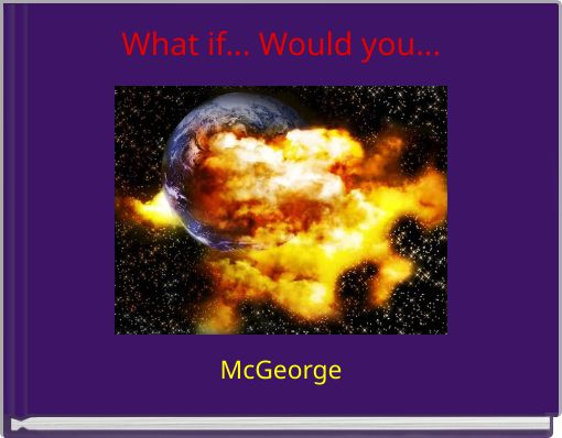What if... Would you...