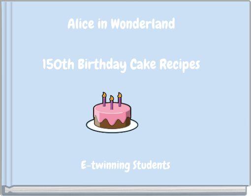 Alice in Wonderland150th Birthday Cake Recipes