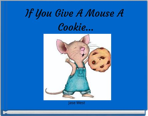 If You Give A Mouse A Cookie...
