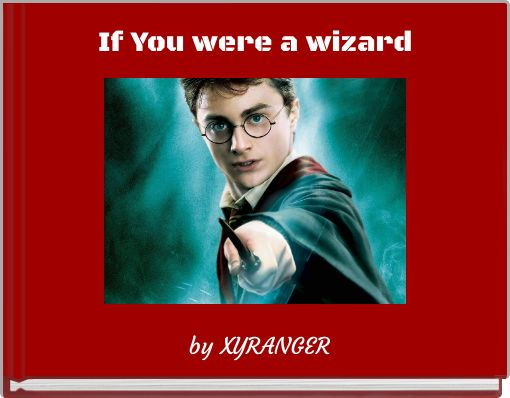 If You were a wizard