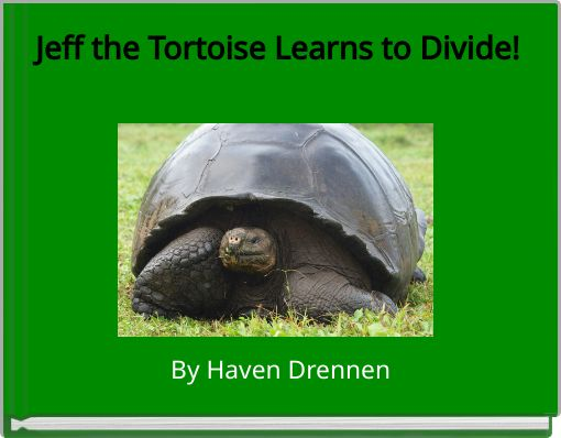 Jeff the Tortoise Learns to Divide!