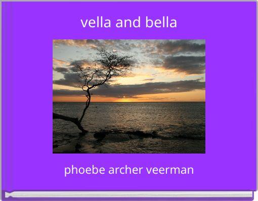 vella and bella