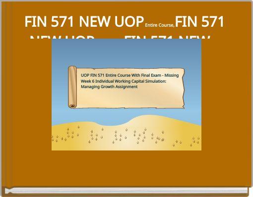 FIN 571 NEW UOP Entire Course,FIN 571 NEW UOP Entire Class,FIN 571 NEW UOP Tutorial,FIN 571 NEW UOP Assignment