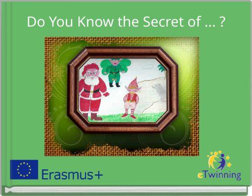 Do You Know the Secret of ... ?