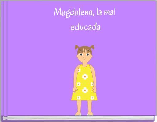Magdalena, la mal educada