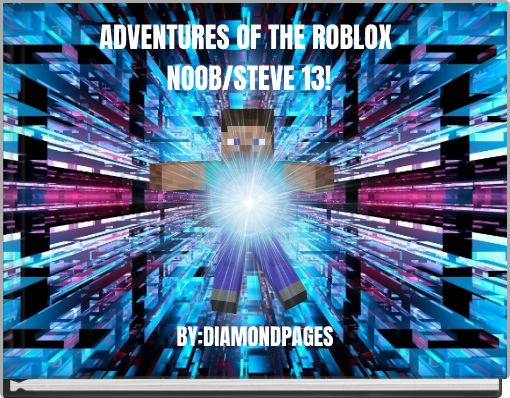 ADVENTURES OF THE ROBLOX NOOB/STEVE 13!