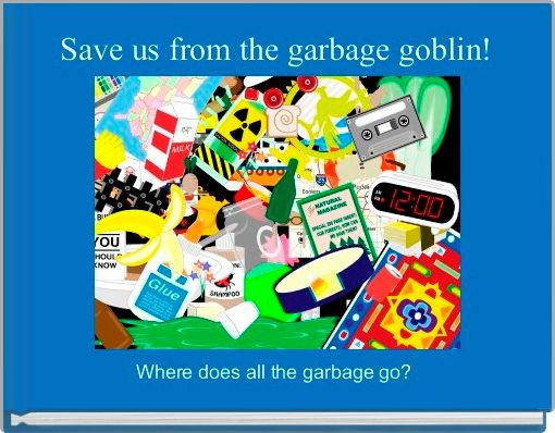 Save us from the garbage goblin!