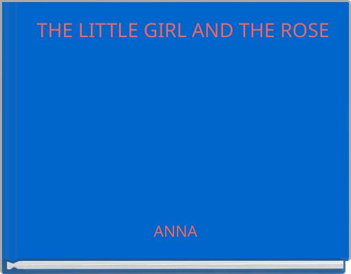 THE LITTLE GIRL AND THE ROSE