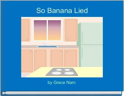 So Banana Lied
