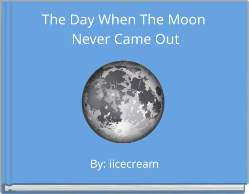 The Day When The Moon Never Came Out