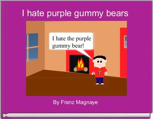 I hate purple gummy bears